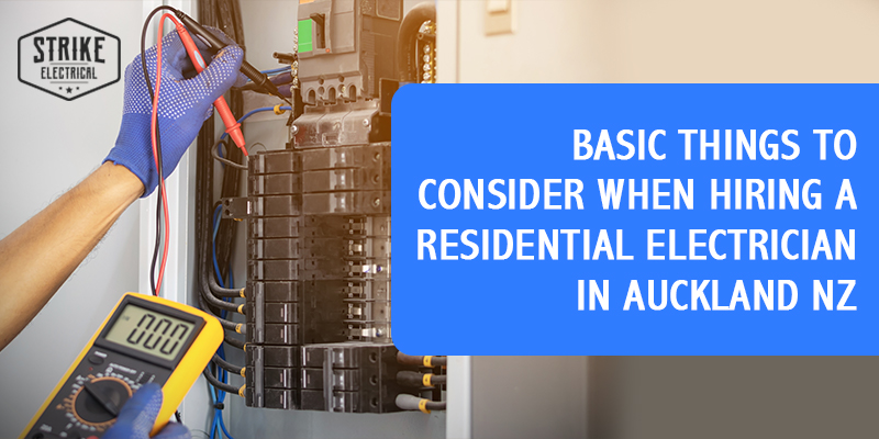 Basic Things To Consider When Hiring A Residential Electrician In Auckland Nz